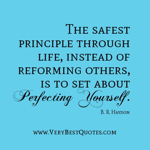 self-improvement-quotes-The-safest-principle-through-life-instead-of-reforming-others-is-to-set-about-perfecting-yourself.