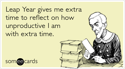 leap-year-waste-time-february-somewhat-topical-ecards-someecards