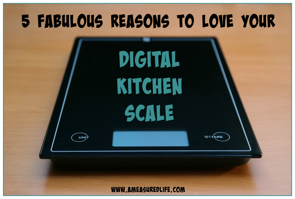 5 Fabulous Reasons To Love Your Digital Kitchen Scale