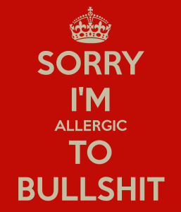 SOURCE: http://www.keepcalm-o-matic.co.uk/p/sorry-im-allergic-to-bullshit/