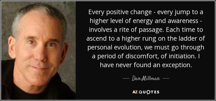 quote-every-positive-change-every-jump-to-a-higher-level-of-energy-and-awareness-involves-dan-millman-53-60-19